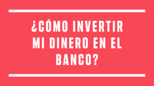 como invertir en el banco