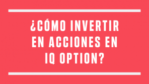 como invertir en iq option